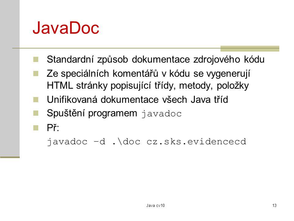 Java cv1013 JavaDoc Standardní způsob dokumentace zdrojového kódu Ze speciálních komentářů v kódu se vygenerují HTML stránky popisující třídy, metody,