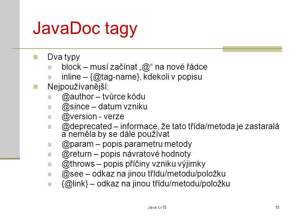 """Java cv1015 JavaDoc tagy Dva typy block – musí začínat """"@"""" na nové řádce inline – {@tag-name}, kdekoli v popisu Nejpoužívanější: @author – tvůrce kódu"""
