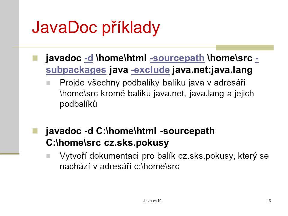 Java cv1016 JavaDoc příklady javadoc -d \home\html -sourcepath \home\src - subpackages java -exclude java.net:java.lang-d-sourcepath- subpackages-excl