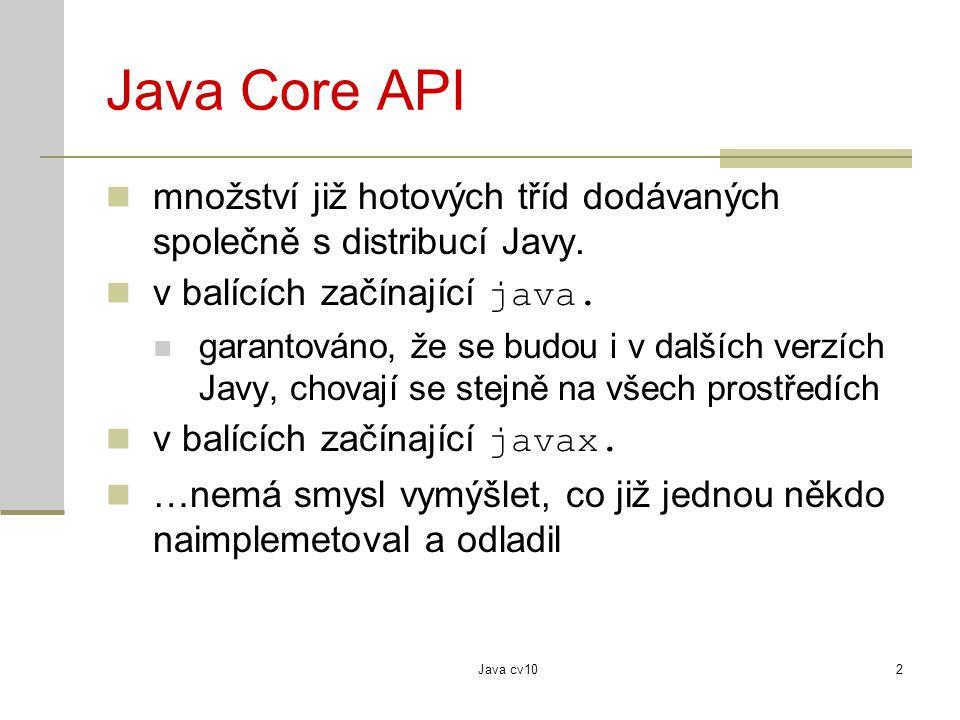 Java cv102 Java Core API množství již hotových tříd dodávaných společně s distribucí Javy. v balících začínající java. garantováno, že se budou i v da