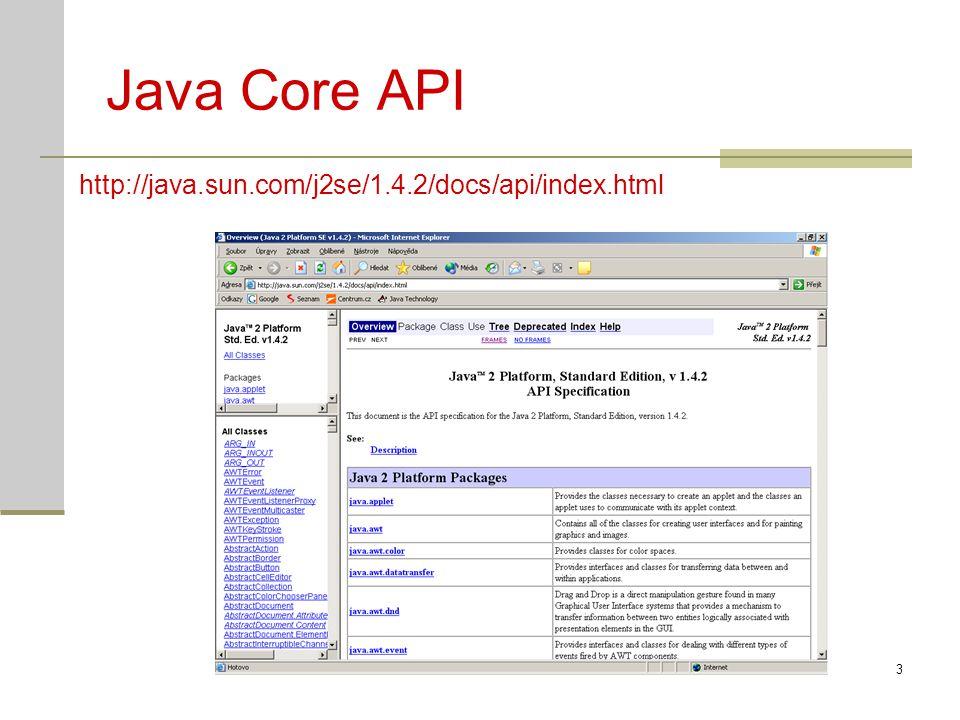 Java cv104 Java Core API Nejdůležitější balíky java.lang – základní základy javy java.math – matematické operace java.net – síťová komunikace java.util – utility, zejména kolekce java.awt – grafické rozhraní javax.swing – pokročilé grafické rizhraní javax.xml – zpracování XML