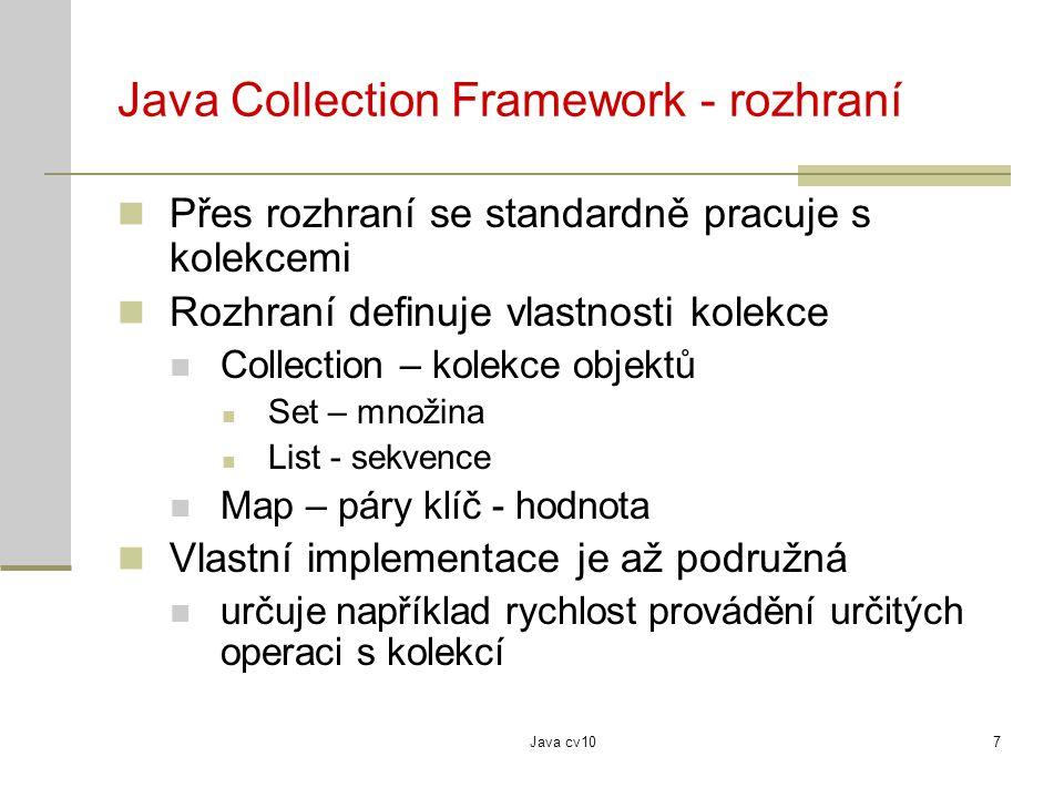 Java cv107 Java Collection Framework - rozhraní Přes rozhraní se standardně pracuje s kolekcemi Rozhraní definuje vlastnosti kolekce Collection – kole