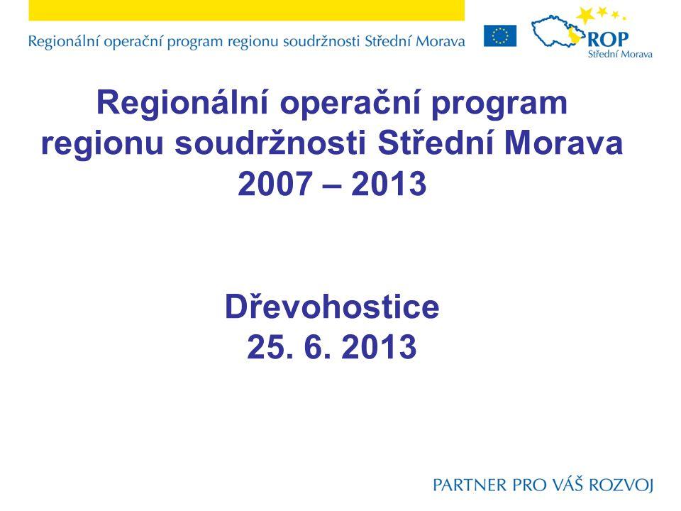 Regionální operační program regionu soudržnosti Střední Morava 2007 – 2013 Dřevohostice 25. 6. 2013