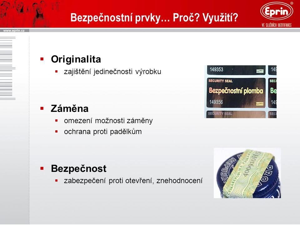 Bezpečnostní prvky… Proč? Využití?  Originalita  zajištění jedinečnosti výrobku  Záměna  omezení možnosti záměny  ochrana proti padělkům  Bezpeč