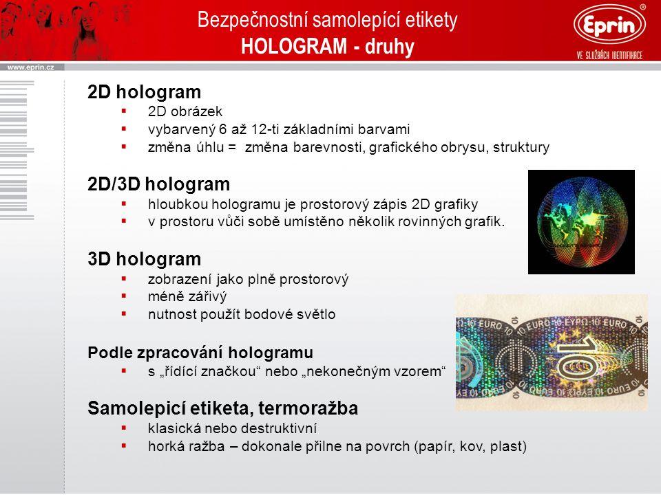 Bezpečnostní samolepící etikety HOLOGRAM – výhody ZÁKLADNÍ VÝHODY HOLOGRAFICKÉ OCHRANY  okamžitá viditelnost laikem  nepadělatelnost / nepřenositelnost  jednoduchá aplikace  zabránění finančním ztrátám  zneužitím ochranné značky s pozitivním vlivem na účinnost reklamy  personalizace  Potisk karbonovou páskou  dotisk číselné řady  Brilliant 531 – pryskyřičná karbonová páska