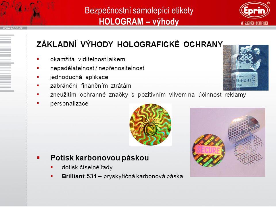 Bezpečnostní samolepící etikety HOLOGRAM – výhody ZÁKLADNÍ VÝHODY HOLOGRAFICKÉ OCHRANY  okamžitá viditelnost laikem  nepadělatelnost / nepřenositeln