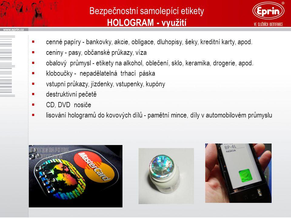 Bezpečnostní samolepící etikety HOLOGRAM - využití  cenné papíry - bankovky, akcie, obligace, dluhopisy, šeky, kreditní karty, apod.  ceniny - pasy,
