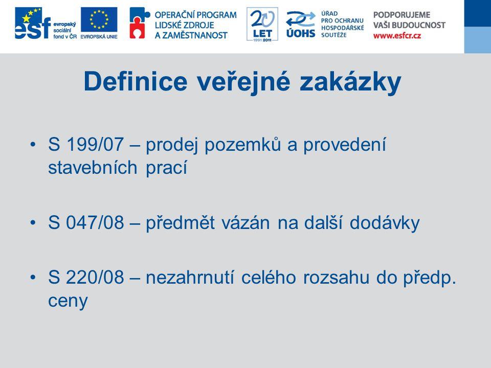 Definice veřejné zakázky S 199/07 – prodej pozemků a provedení stavebních prací S 047/08 – předmět vázán na další dodávky S 220/08 – nezahrnutí celého