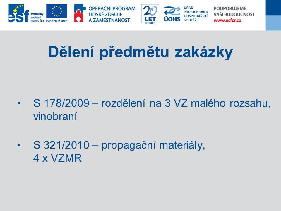 Dělení předmětu zakázky S 178/2009 – rozdělení na 3 VZ malého rozsahu, vinobraní S 321/2010 – propagační materiály, 4 x VZMR