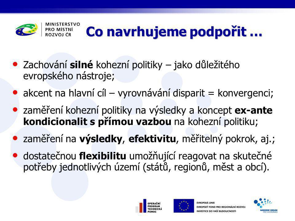 Zachování silné kohezní politiky – jako důležitého evropského nástroje; akcent na hlavní cíl – vyrovnávání disparit = konvergenci; zaměření kohezní politiky na výsledky a koncept ex-ante kondicionalit s přímou vazbou na kohezní politiku; zaměření na výsledky, efektivitu, měřitelný pokrok, aj.; dostatečnou flexibilitu umožňující reagovat na skutečné potřeby jednotlivých území (států, regionů, měst a obcí).