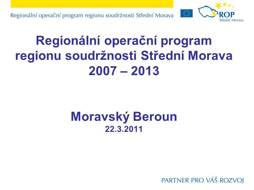Regionální operační program regionu soudržnosti Střední Morava 2007 – 2013 Moravský Beroun 22.3.2011