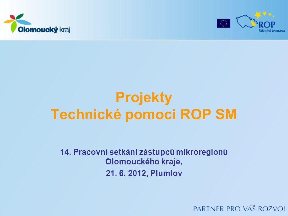 Projekty Technické pomoci ROP SM 14. Pracovní setkání zástupců mikroregionů Olomouckého kraje, 21. 6. 2012, Plumlov