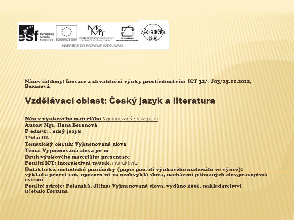 Název šablony: Inovace a zkvalitn ě ní výuky prost ř ednictvím ICT 32/ Č J03/25.11.2012, Beranová Vzdělávací oblast: Český jazyk a literatura Název výukového materiálu: Vyjmenovaná slova po m Autor: Mgr.