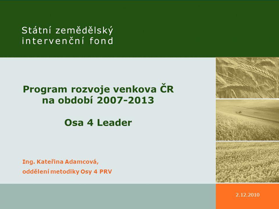 2.12.2010 Program rozvoje venkova ČR na období 2007-2013 Osa 4 Leader Ing.