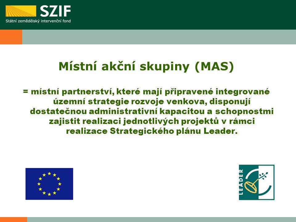 Místní akční skupiny (MAS) = místní partnerství, které mají připravené integrované územní strategie rozvoje venkova, disponují dostatečnou administrativní kapacitou a schopnostmi zajistit realizaci jednotlivých projektů v rámci realizace Strategického plánu Leader.