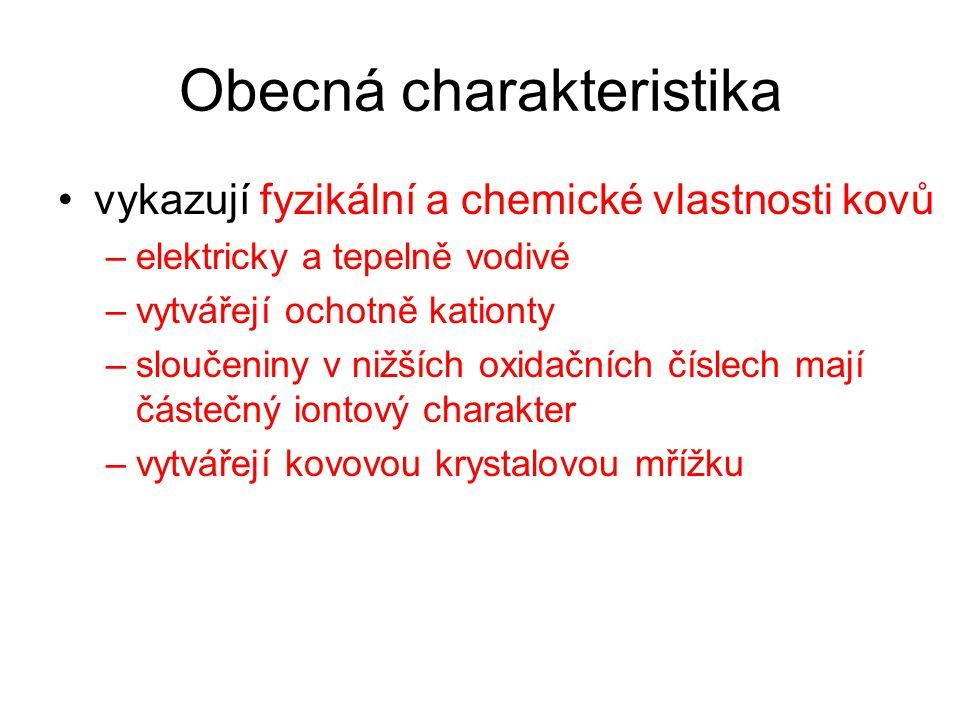 Obecná charakteristika vykazují fyzikální a chemické vlastnosti kovů –elektricky a tepelně vodivé –vytvářejí ochotně kationty –sloučeniny v nižších ox