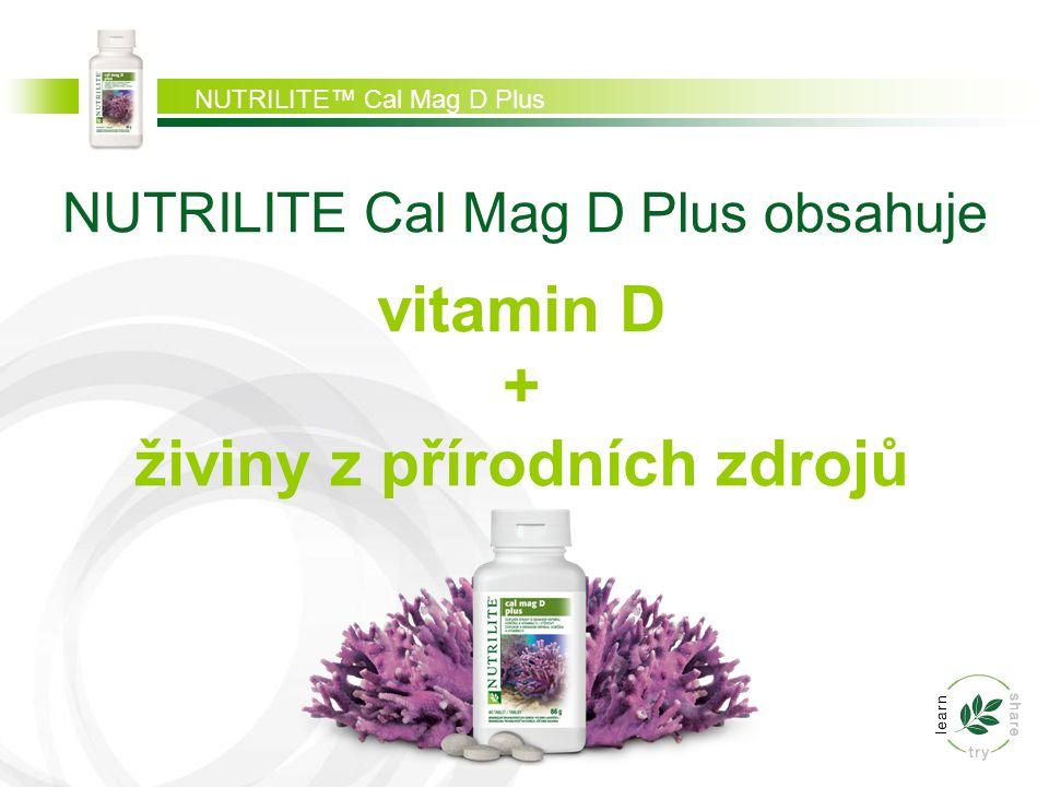 NUTRILITE™ Cal Mag D Plus NUTRILITE Cal Mag D Plus obsahuje vitamin D + živiny z přírodních zdrojů