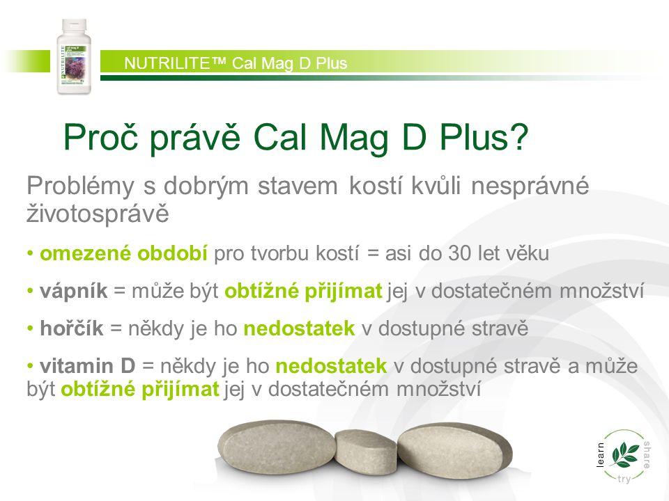 NUTRILITE™ Cal Mag D Plus Proč právě Cal Mag D Plus? Problémy s dobrým stavem kostí kvůli nesprávné životosprávě omezené období pro tvorbu kostí = asi