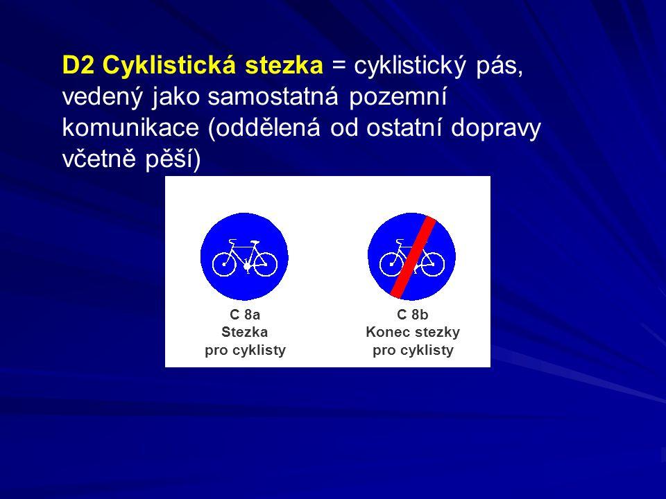 C 8a Stezka pro cyklisty C 8b Konec stezky pro cyklisty D2 Cyklistická stezka = cyklistický pás, vedený jako samostatná pozemní komunikace (oddělená od ostatní dopravy včetně pěší)