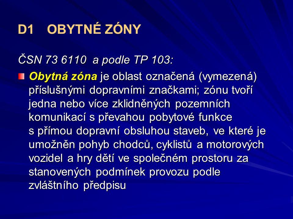 D1OBYTNÉ ZÓNY ČSN 73 6110 a podle TP 103: Obytná zóna je oblast označená (vymezená) příslušnými dopravními značkami; zónu tvoří jedna nebo více zklidn
