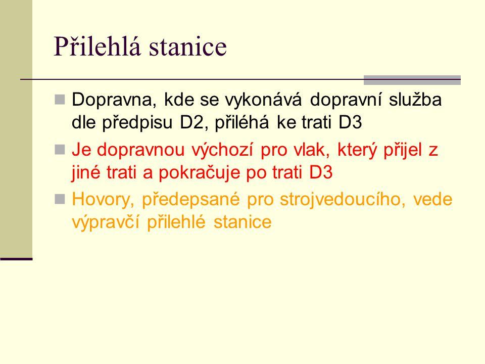 Přilehlá stanice Dopravna, kde se vykonává dopravní služba dle předpisu D2, přiléhá ke trati D3 Je dopravnou výchozí pro vlak, který přijel z jiné tra