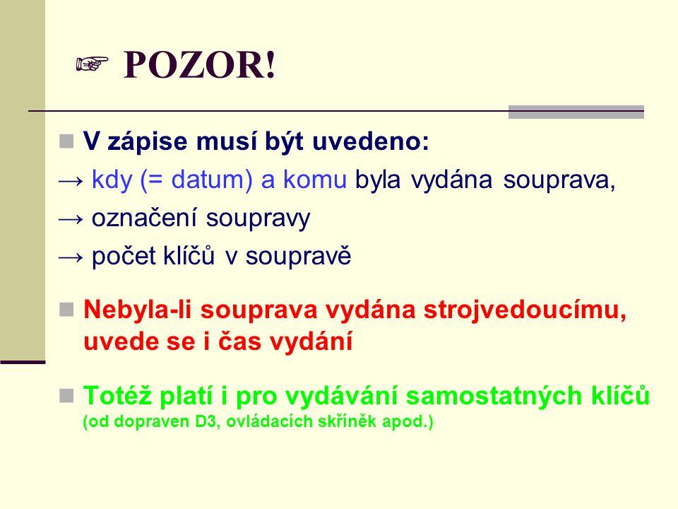 ☞ POZOR! V zápise musí být uvedeno: → kdy (= datum) a komu byla vydána souprava, → označení soupravy → počet klíčů v soupravě Nebyla-li souprava vydán