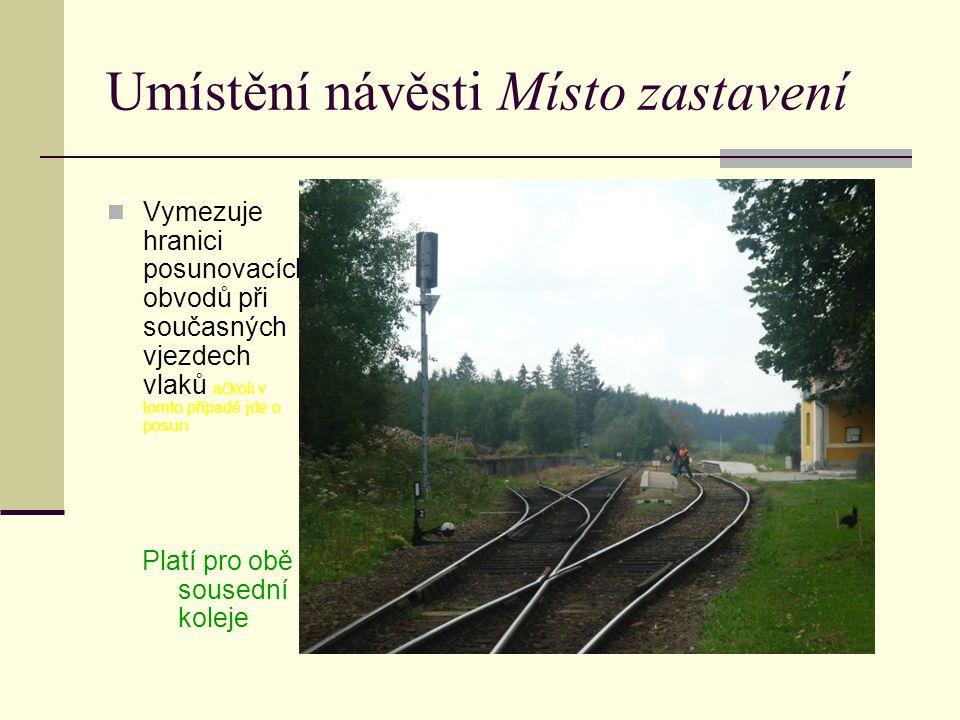 Umístění návěsti Místo zastavení Vymezuje hranici posunovacích obvodů při současných vjezdech vlaků ačkoli v tomto případě jde o posun Platí pro obě s