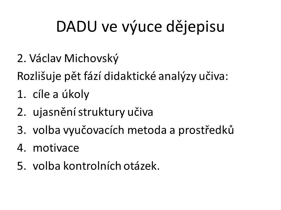 DADU ve výuce dějepisu 2. Václav Michovský Rozlišuje pět fází didaktické analýzy učiva: 1.cíle a úkoly 2.ujasnění struktury učiva 3.volba vyučovacích