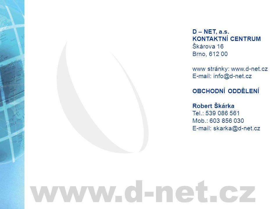 D – NET, a.s. KONTAKTNÍ CENTRUM Škárova 16 Brno, 612 00 www stránky: www.d-net.cz E-mail: info@d-net.cz OBCHODNÍ ODDĚLENÍ Robert Škárka Tel.: 539 086