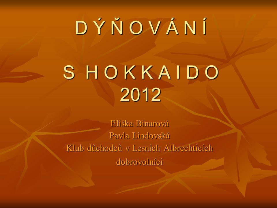 D Ý Ň O V Á N Í S H O K K A I D O 2012 Eliška Binarová Pavla Lindovská Klub důchodců v Lesních Albrechticích dobrovolníci