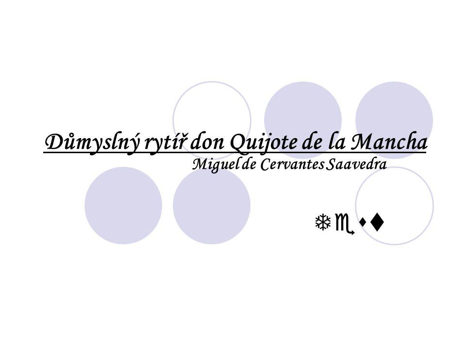 Doplň chybějící výrazy tak, aby vznikla celková výpověď o románu Důmyslný rytíř Don Quijote de la Mancha: Jedná se o …………..dílný renesanční román, který vznikl původně jako satira na……………………..