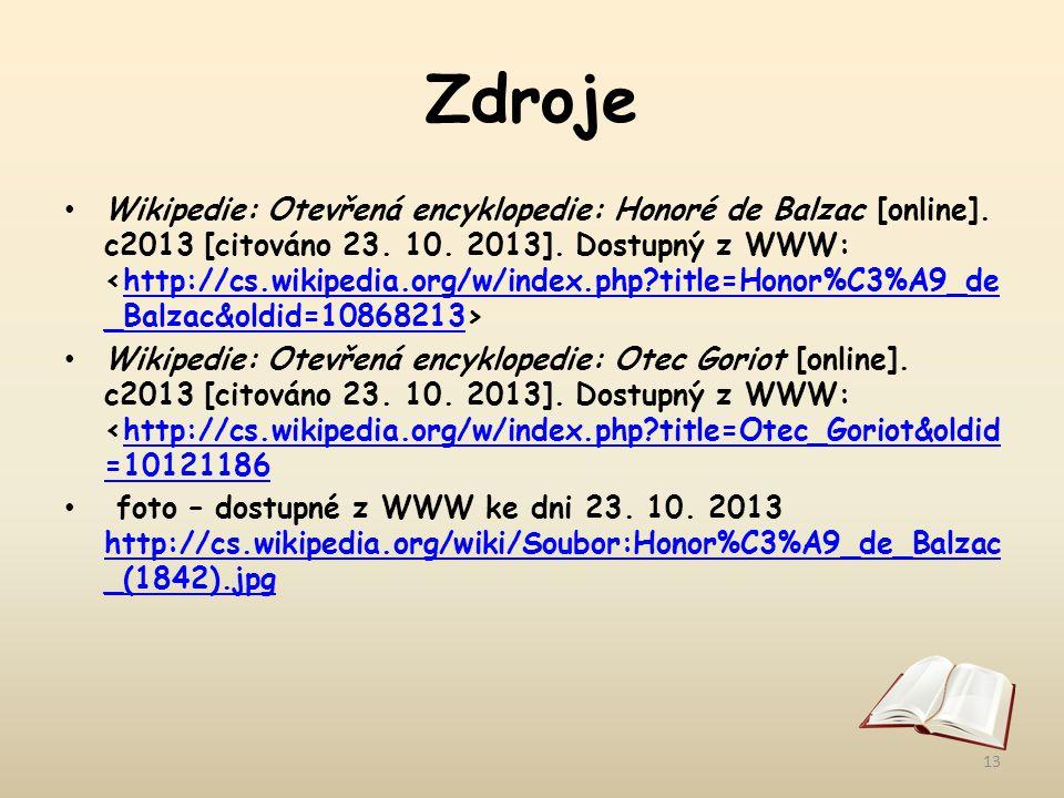Zdroje Wikipedie: Otevřená encyklopedie: Honoré de Balzac [online]. c2013 [citováno 23. 10. 2013]. Dostupný z WWW: http://cs.wikipedia.org/w/index.php