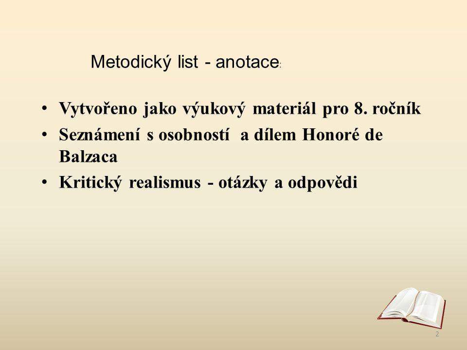 Metodický list - anotace : Vytvořeno jako výukový materiál pro 8. ročník Seznámení s osobností a dílem Honoré de Balzaca Kritický realismus - otázky a
