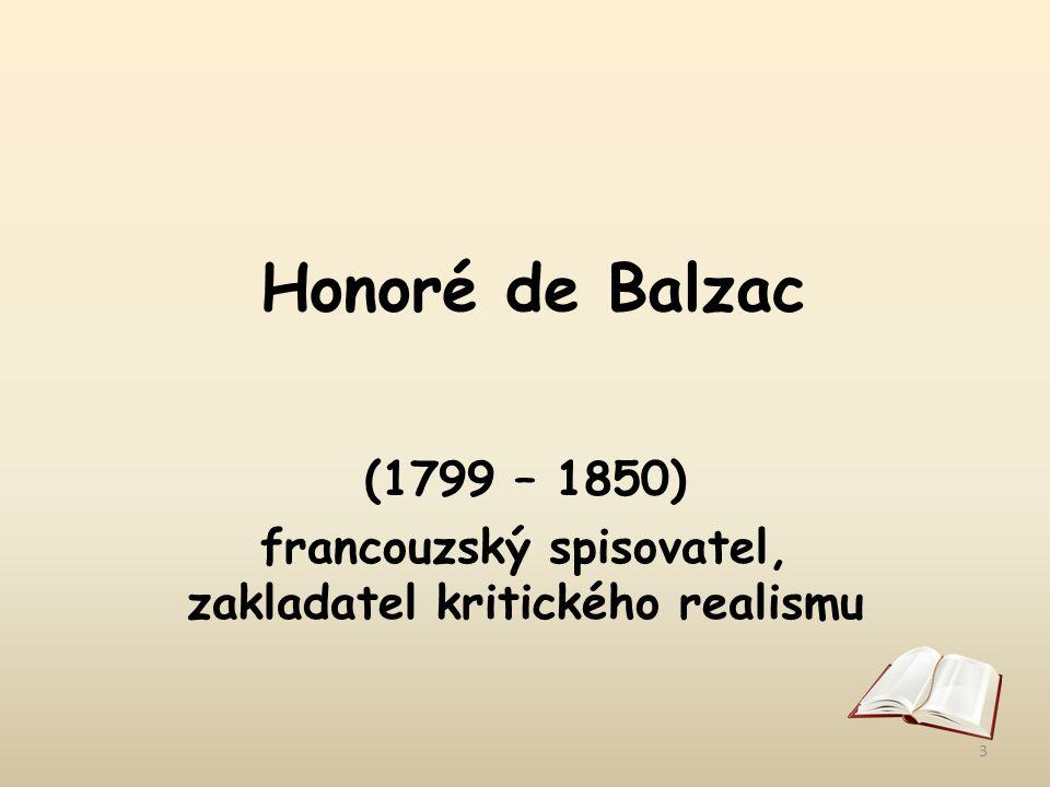 Honoré de Balzac (1799 – 1850) francouzský spisovatel, zakladatel kritického realismu 3