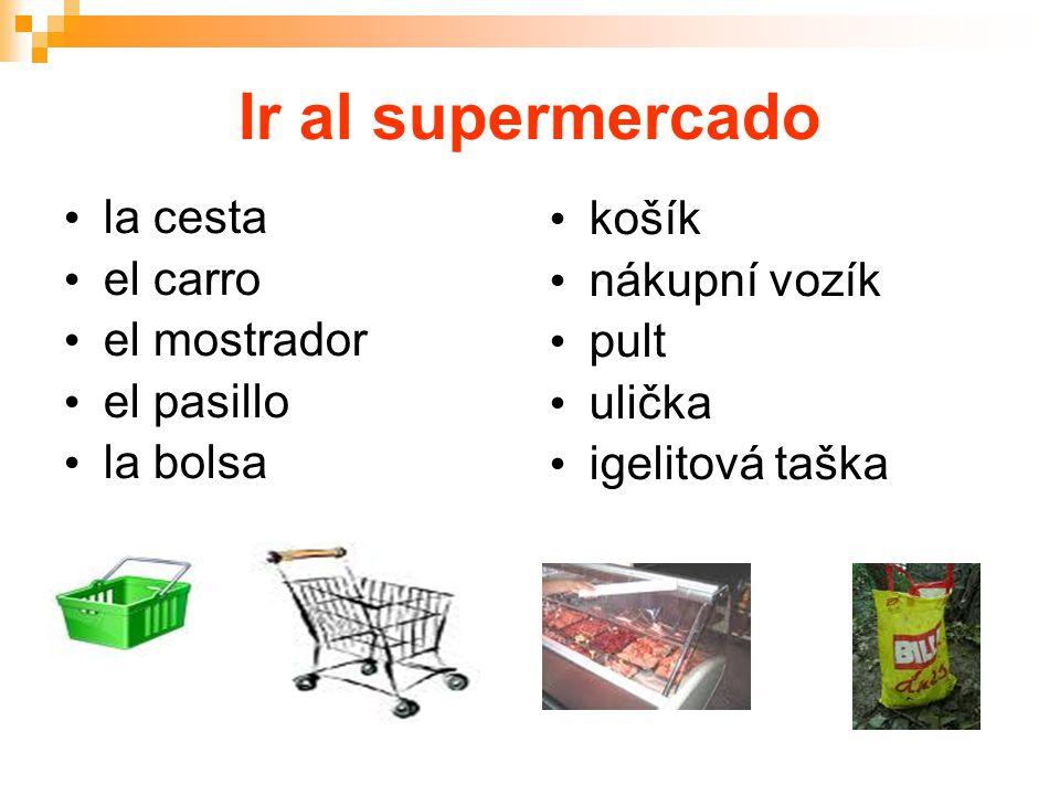 Ir al supermercado la cesta el carro el mostrador el pasillo la bolsa košík nákupní vozík pult ulička igelitová taška
