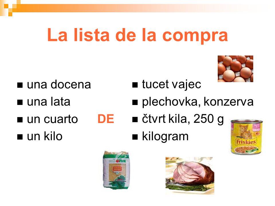 La lista de la compra una docena una lata un cuartoDE un kilo tucet vajec plechovka, konzerva čtvrt kila, 250 g kilogram