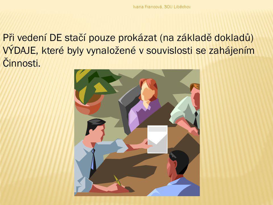 Při vedení DE stačí pouze prokázat (na základě dokladů) VÝDAJE, které byly vynaložené v souvislosti se zahájením Činnosti. Ivana Francová, SOU Liběcho