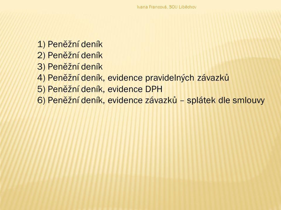 1)Peněžní deník 2)Peněžní deník 3)Peněžní deník 4)Peněžní deník, evidence pravidelných závazků 5)Peněžní deník, evidence DPH 6)Peněžní deník, evidence