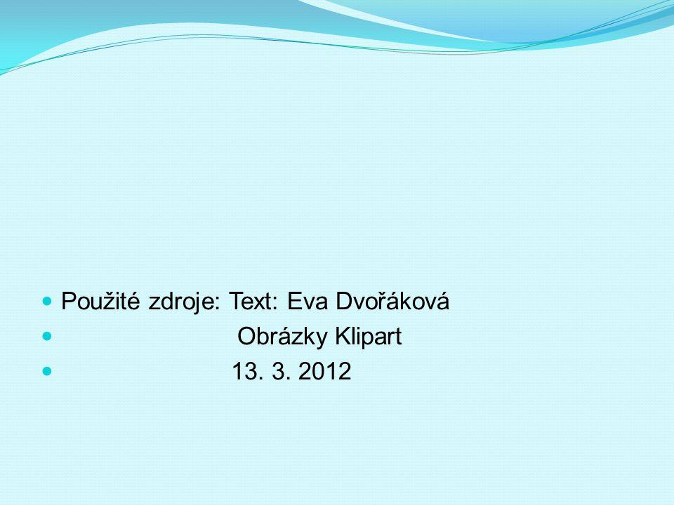 Použité zdroje: Text: Eva Dvořáková Obrázky Klipart 13. 3. 2012
