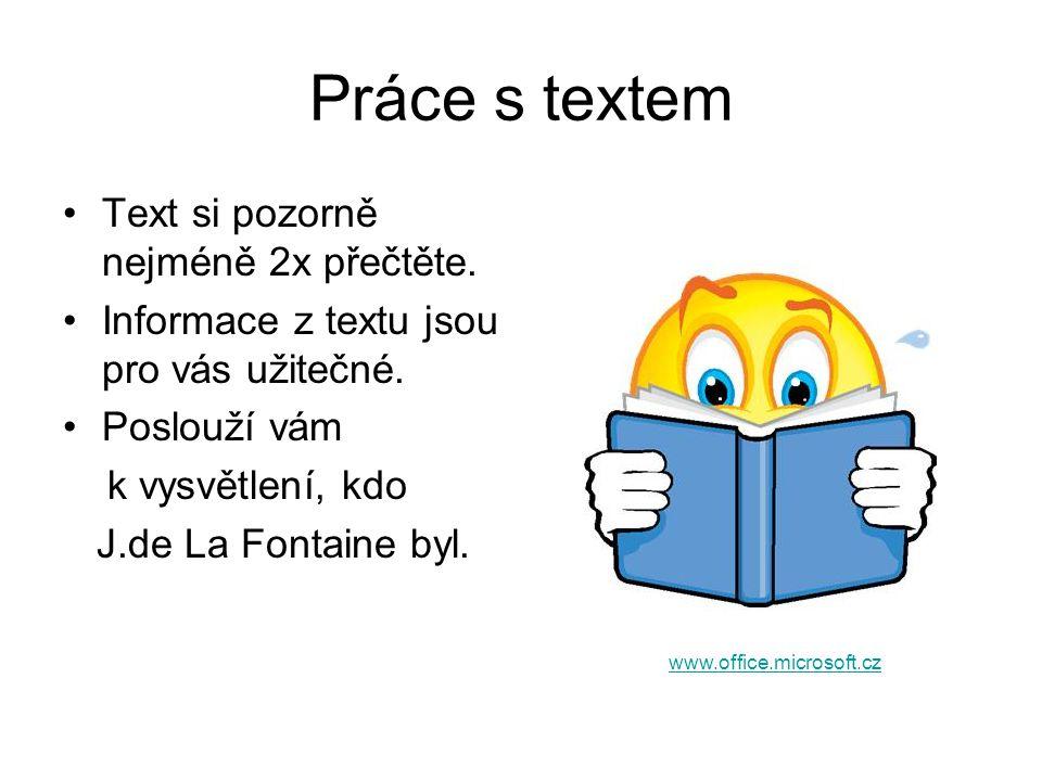 Práce s textem Text si pozorně nejméně 2x přečtěte. Informace z textu jsou pro vás užitečné. Poslouží vám k vysvětlení, kdo J.de La Fontaine byl. www.