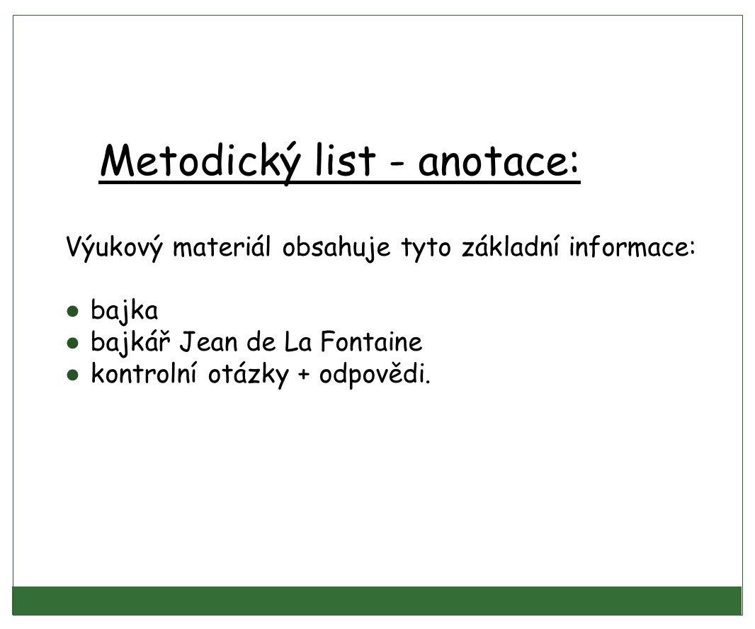 Metodický list - anotace: Výukový materiál obsahuje tyto základní informace: ● bajka ● bajkář Jean de La Fontaine ● kontrolní otázky + odpovědi.