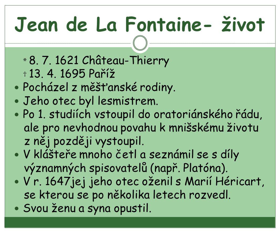 Jean de La Fontaine- život * 8.7. 1621 Château-Thierry † 13.