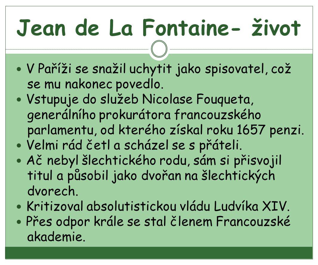 Jean de La Fontaine- život V Paříži se snažil uchytit jako spisovatel, což se mu nakonec povedlo.