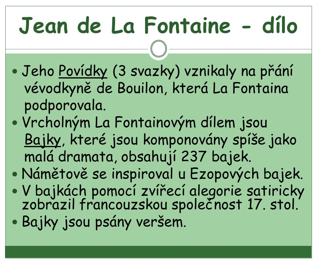 Jean de La Fontaine - dílo Jeho Povídky (3 svazky) vznikaly na přání vévodkyně de Bouilon, která La Fontaina podporovala.
