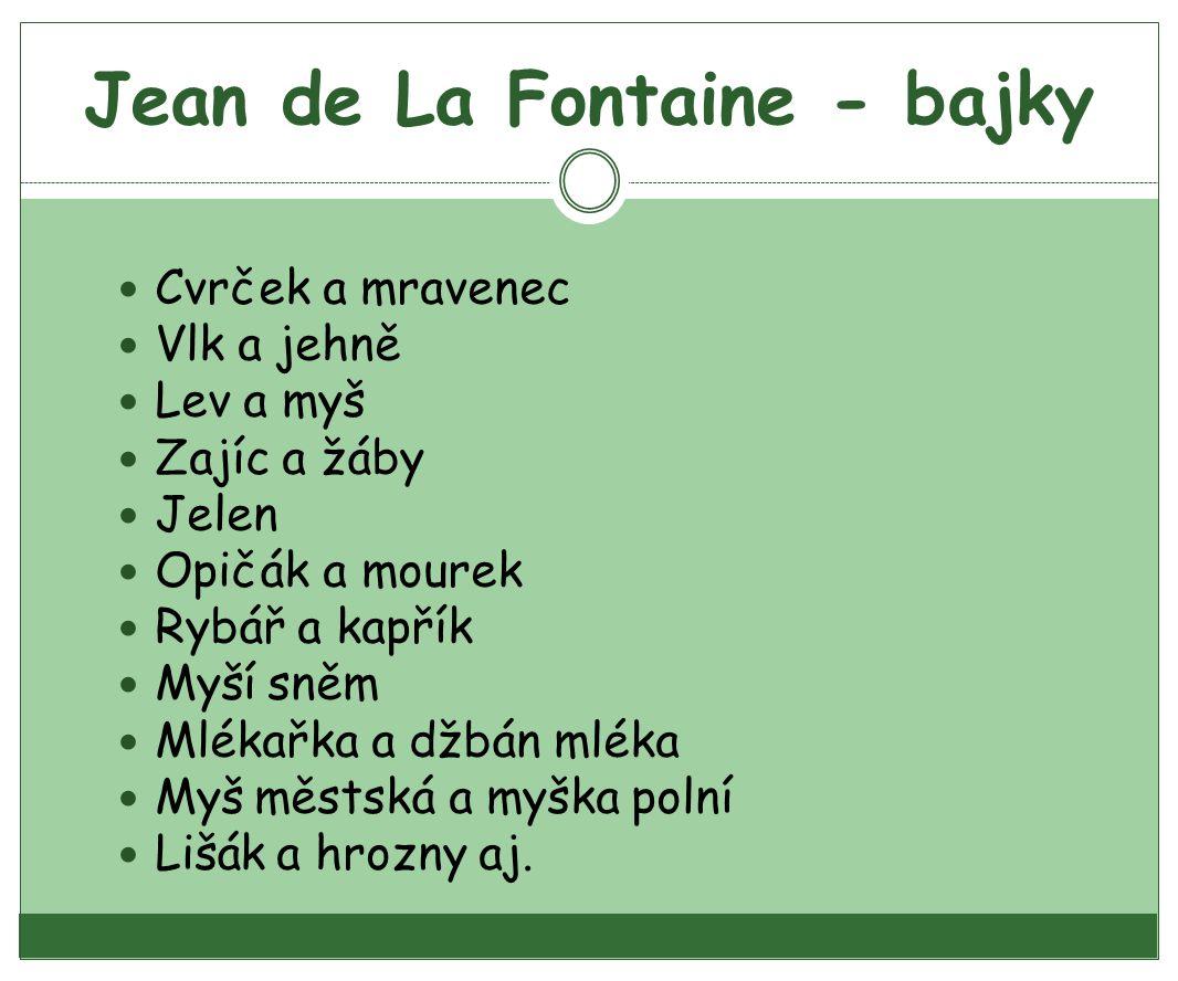 Jean de La Fontaine - bajky Cvrček a mravenec Vlk a jehně Lev a myš Zajíc a žáby Jelen Opičák a mourek Rybář a kapřík Myší sněm Mlékařka a džbán mléka Myš městská a myška polní Lišák a hrozny aj.