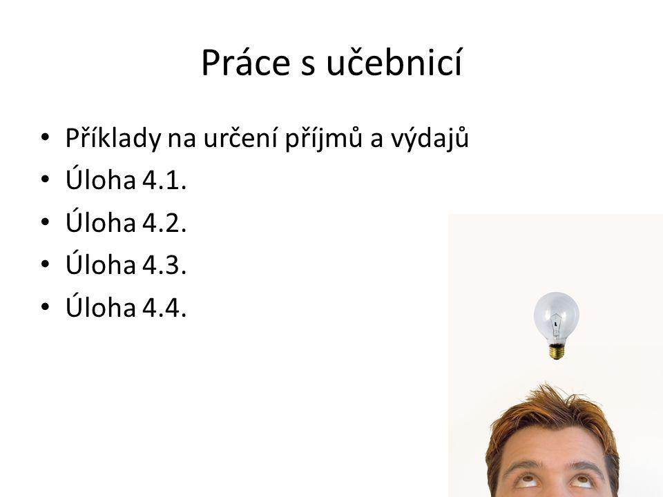Práce s učebnicí Příklady na určení příjmů a výdajů Úloha 4.1. Úloha 4.2. Úloha 4.3. Úloha 4.4.