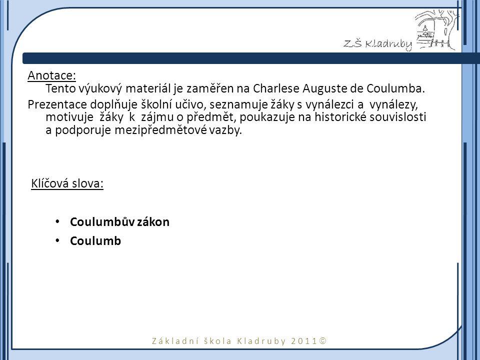 Základní škola Kladruby 2011  Anotace: Tento výukový materiál je zaměřen na Charlese Auguste de Coulumba. Prezentace doplňuje školní učivo, seznamuje
