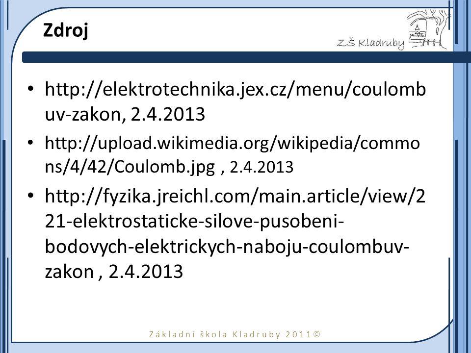 Základní škola Kladruby 2011  Zdroj http://elektrotechnika.jex.cz/menu/coulomb uv-zakon, 2.4.2013 http://upload.wikimedia.org/wikipedia/commo ns/4/42