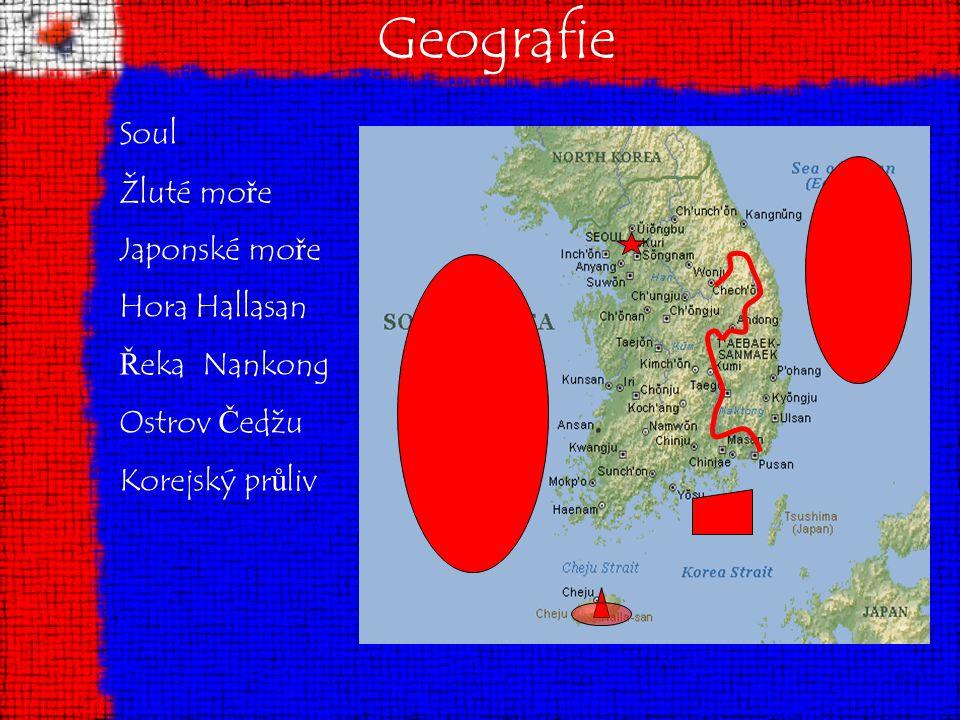 Geografie Soul Žluté mo ř e Japonské mo ř e Hora Hallasan Ř eka Nankong Ostrov Č edžu Korejský pr ů liv