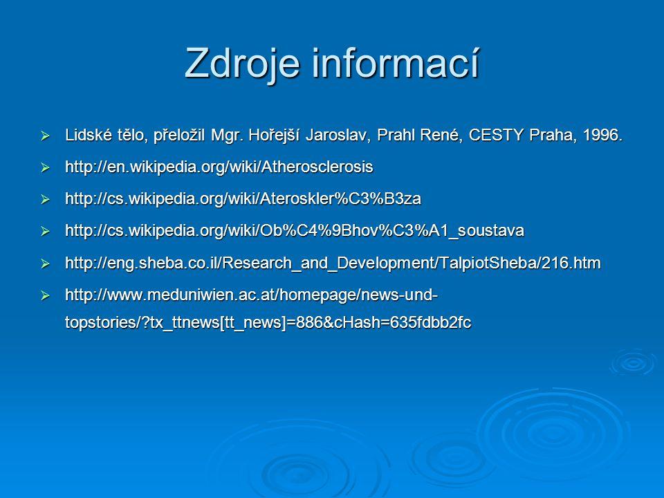 Zdroje informací  Lidské tělo, přeložil Mgr. Hořejší Jaroslav, Prahl René, CESTY Praha, 1996.